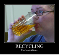 demotivational posters are cool again now because I say so.: RECYCLING  It's a beautiful thing. demotivational posters are cool again now because I say so.