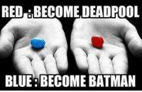RED BECOME DEADPOOL  BLUE: BECOME BATMAN Do you choose the red pill or the blue pill? https://t.co/0RprRHoH7Q