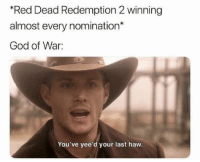 God, Watch, and Dank Memes: Red Dead Redemption 2 winning  almost every nomination*  God of War  You've yee'd your last haw.