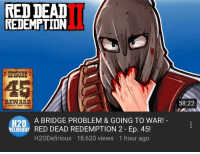 Red Dead Redemption, Red Dead, and Red: RED DEAD  REDEMPTION  45  REWARD  58:22  A BRIDGE PROBLEM & GOING TO WAR!  120  DELIRİOUS RED DEAD REDEMPTION 2-Ep.45!  H20Delirious 18,620 views 1 hour ago
