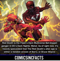 Batman, Disney, and Memes: Red Death is the Flash's Dark Multiverse Bat-doppel-  ganger in DC's Dark Nights: Metal. As of right now, it's  heavily speculated that The Red Death's alter ego is  either a twisted version of Barry, or Bruce Wayne.  COMICSINCFACTS I'm going live later on today to do my Justice League Trailer Reaction!!! So stay tuned!! Please Turn On Your Post Notifications For My Account😜👍! - - - - - - - - - - - - - - - - - - - - - - - - Batman Superman DCEU DCComics DeadPool DCUniverse Marvel Flash MarvelComics MCU MarvelUniverse Netflix DeathStroke JusticeLeague StarWars Spiderman Ironman Batman Logan TheJoker Like4Like L4L WonderWoman DoctorStrange Flash JusticeLeague WonderWoman Hulk Disney CW DarthVader Tonystark Wolverine