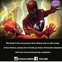Batman, Memes, and Nerd: Red Death is the new persona Bruce Wayne took on after losing  all four Robins, causing him to finally go insane. He became obsessed  with time travel and becoming a speedster  @TOTALVILLAINNERD  TOTAL NERD Who's been keeping up with the Dark Universe 🤔🤯🏃 totalnerd supervillain reddeath dc comics dccomics flash batman