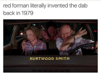Y'all niggas stay woke this OG invented the dab back in the day and we gave credit to CAM tf our problem😭 ⬇️⬇️⬇️ Follow @icecoldsavage for more: red forman literally invented the dab  back in 1979  KURT WOOD SMITH Y'all niggas stay woke this OG invented the dab back in the day and we gave credit to CAM tf our problem😭 ⬇️⬇️⬇️ Follow @icecoldsavage for more