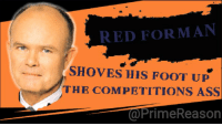 red forman: RED FORMAN  SHOVES HIS FOOT Up  THE COMPETITIONS ASS  @PrimeReason