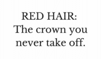 The Crown: RED HAIR  The crown you  never take off.