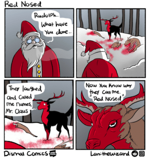 Merry Christmas everyone! (OC): Red Nosed  RuduIPh.  What have  You dune.  Now You know why  they Can me,  Red Nosed  They laughed  and Called  me names,  Mr. Claus  Dismal Comics  Lanithewizard O0  WEB  TOON Merry Christmas everyone! (OC)