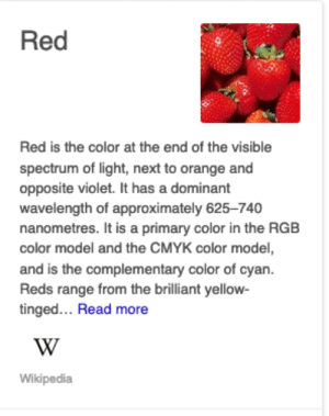 me🔴irl: Red  Red is the color at the end of the visible  spectrum of light, next to orange and  opposite violet. It has a dominant  wavelength of approximately 625-740  nanometres. It is a primary color in the RGB  color model and the CMYK color model  and is the complementary color of cyan.  Reds range from the brilliant yellow-  tinged.. Read more  Wikipedia me🔴irl