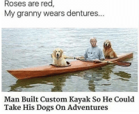 "Dogs, Kayak, and Red: red,  Roses are  My granny wears dentures..  Man Built Custom Kayak So He Could  Take His Dogs On Adventures <p>Roses are red… via /r/wholesomememes <a href=""https://ift.tt/2NQEKdB"">https://ift.tt/2NQEKdB</a></p>"