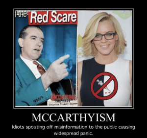 Scare, History, and Red: Red Scare  MCCARTHYISM  ldiots spouting off misinformation to the public causing  widespread panic. McCarthy