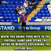 Football, Memes, and Game: RED  TAND tze Group PR  WHEN YOU BRING YOUR WIFE TO THE  FOOTBALL GAME AND SPEND THE  ENTIRE 90 MINUTES EXPLAINING THE  OFFSIDE RULE 😂😂😂