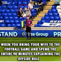 Football, Memes, and Emojis: RED  TAND tze Group PR  WHEN YOU BRING YOUR WIFE TO THE  FOOTBALL GAME AND SPEND THE  ENTIRE 90 MINUTES EXPLAINING THE  OFFSIDE RULE 😂😂😂 🔺FREE FOOTBALL EMOJIS APP -> LINK IN BIO!! Credit ➡️ @thefootballarena