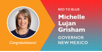 Congrats to Michelle Lujan Grisham on winning her election and becoming the first Democratic Hispanic woman governor in the United States!: RED TO BLUE  Michelle  Lujan  Grishnam  GOVERNOR  NEW MEXICO  Congratulations! Congrats to Michelle Lujan Grisham on winning her election and becoming the first Democratic Hispanic woman governor in the United States!