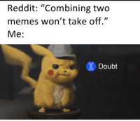 """Doubt: Reddit: """"Combining two  memes won't take off.""""  Me:  Doubt Doubt"""