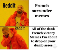 Reddit  French  surrender  memes  Reddit All of the dank  French victorv  Memes I'm about  to drop on vour  dumb asses