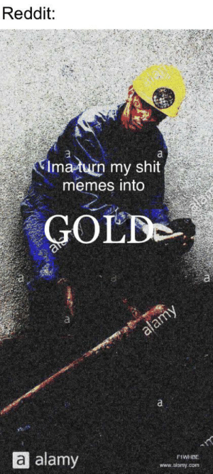 Hell yeah: Reddit:  Ima turn my shit  memes into  GOLD  alamy  a alamy  F1WHBE  www.alamy.com Hell yeah