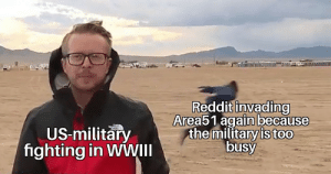 It's time for round 2: Reddit invading  Area51 again because  the military is too  busy  US-military  fighting in WWII It's time for round 2