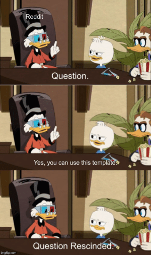 me_irl: Reddit  Me  Question.  Yes, you can use this template  Question Rescinded.  imgflip.com me_irl