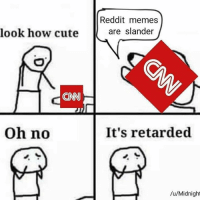 #CNNBlackmail  ~SF: Reddit memes  are slander  look how cute  2  CNN  Oh no  It's retarded  /u/Midnight #CNNBlackmail  ~SF