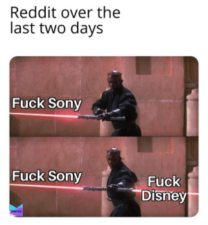 Memes: Reddit over the  last two days  Fuck Sony  Fuck Sony  Fuck  Disney  MEMES Memes