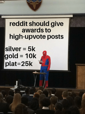 srsfunny:  If you are broke, you can help someone get an award: reddit should give  awards to  high-upvote posts  silver 5k  gold 10k  plat=25k srsfunny:  If you are broke, you can help someone get an award