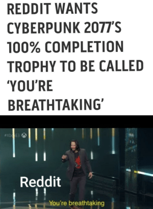 awesomacious:  Ngl this would be amazing: REDDIT WANTS  CYBERPUNK 2077'S  100% COMPLETION  TROPHY TO BE CALLED  'YOU'RE  BREATHTAKING'  #XB E3  11  Reddit  You're breathtaking awesomacious:  Ngl this would be amazing