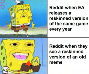 I have achieved comedy: Reddit when EA  releases a  reskinned version  of the same game  every year  Reddit when they  see a reskinned  version of an old  meme I have achieved comedy