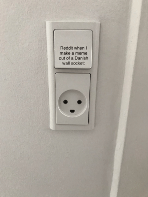Currently in Denmark: Reddit when I  make a meme  out of a Danish  wall socket: Currently in Denmark