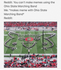 Reddit: You can't make memes using the  Ohio State Marching Band  Me: *makes meme with Ohio State  Marching Band*  Reddit:  17 *pokemon theme plays* via /r/memes https://ift.tt/2QtpDM5