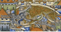 Meme, Time, and Medieval: Redditors telling me tofuck  oft withimy medievaiimemes  Mewitha lot  more comingwho always  Thetwo·guys  upvote Medieval meme time.