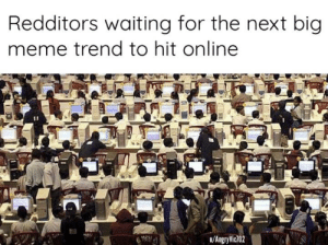 Memers are standing by...: Redditors waiting for the next big  meme trend to hit online  u/AngryVic702 Memers are standing by...