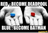 Red Pill And Blue Pill: REDE BECOME DEADPOOL  BLUE: BECOME BATMAN  ifunny.CO