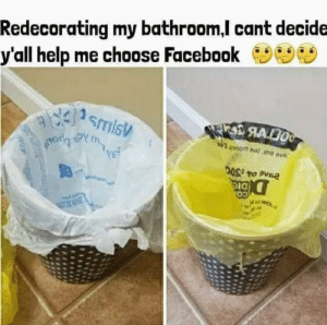 Dank, Facebook, and Help: Redecorating my bathroom,l cant decide  y'all help me choose Facebook  Ia  03 😂😂