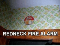 Fire, Redneck, and Alarm: REDNECK FIRE ALARM <p>safety first</p>