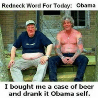 hillbilly: Redneck Word For Today: Obama  I bought me a case of beer  and drank it Obama self.