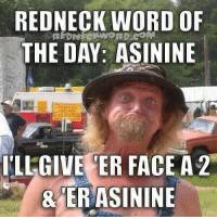 <p>Redneck word of the day!</p>: REDNECK WORD OF  THE DAY: ASININE  OREDNECKWORD.COM  FLLGIVE ER FACE A2  &ER ASININE <p>Redneck word of the day!</p>