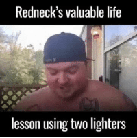 Life, Redneck, and Using: Redneck's valuable life  lesson using two lighters Life Lesson From A Redneck