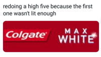 "Lit, White, and Normie: redoing a high five because the first  one wasn't lit enough  Colgate wHITE  MA X <p>Potential template? High variability and built in normie protection via /r/MemeEconomy <a href=""https://ift.tt/2GxZToE"">https://ift.tt/2GxZToE</a></p>"
