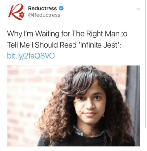 @jumex : Reductress  * @Reductress  Why I'm Waiting for The Right Man to  Tell Me l Should Read 'Infinite Jest':  bit.ly/2faQ8VO @jumex