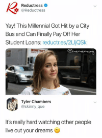 Skinny, Live, and Loans: Reductress  @Reductress  Yay! This Millennial Got Hit by a City  Bus and Can Finally Pay Off Her  Student Loans: reductr.es/2LljQSk  Il  Tyler Chambers  @skinny_que  It's really hard watching other people  live out your dreams
