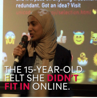 Emoji, Memes, and Emojis: redundant. Got an idea? Visit  A A  HE15-YEAR-OL  ELT SHE  DIDNT  FIT IN ONLINE This teenager has just empowered 500 million Muslim women.  Rayouf Alhumedhi campaigned for a hijab emoji and won.