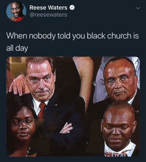 Church is like stand up for preachers where you cannot leave: Reese Waters  @reesewaters  When nobody told you black church is  all day Church is like stand up for preachers where you cannot leave