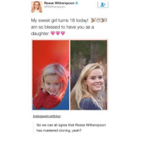 Master cloner 😂😂 Follow @theatreofmemes 🔥🔥🔥🔥🔥: Reese Witherspoon  ORWitherspoon  My sweet girl turns 16 today!  am so blessed to have you as a  daughter ψφφ  indogwetrustblog:  So we can all agree that Reese Witherspoorn  has mastered cloning, yeah? Master cloner 😂😂 Follow @theatreofmemes 🔥🔥🔥🔥🔥