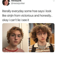 Hoe, Memes, and Wtf: reesejunk  @reesejunker  literally everyday some hoe says i look  like sinjin from victorious and honestly..  okay i can't lie i seeit  reesejunk wtf i just ranted abt people self promoting on my posts and two people did it on my last post they got blocked