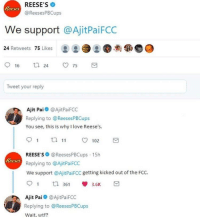 <p>Top 10 Anime Betrayals</p>: REESE'S  @ReesesPBCups  eses  We support @AjitPaiFCC  24 Retweets 75 Likes  .  Tweet your reply  Ajit Pai @AjitPaiFCO  Replying to @ReesesPBCups  You see, this is why I love Reese's.  REESE S @ReesesPBCups 15h  Replying to @AjitPaiFCC  We support @AjitPaiFCC getting kicked out of the FCC.  Reeses  1 th 361  3.6K  Ajit Pai@AjitPaiFCC  Replying to @ReesesPBCups  Wait, wtf? <p>Top 10 Anime Betrayals</p>