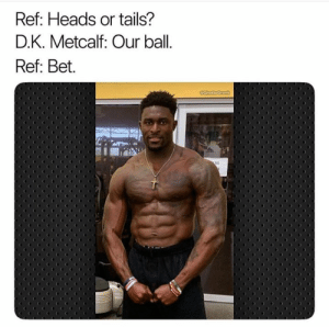tails: Ref: Heads or tails?  D.K. Metcalf: Our ball.  Ref: Bet.