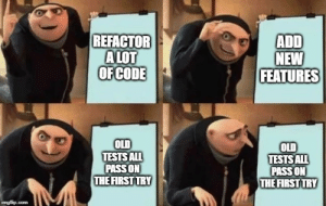Old, Add, and Com: REFACTOR  A LOT  OFCODE  ADD  NEW  FEATURES  OLD  TESTS ALL  PASS ON  THE FIRST TRY  OLD  TESTS ALL  PASS ON  THE FIRST TRY  imgflip.com whatever I've done wrong must be much worse than I anticipated
