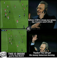 ONSIDE -OFFSIDE ?? 😅 . . . 👇👇👇👇: Referee, $10M to change your opinion  Say, Casemiro wasn't offside  Ja  Jahat  instagram- jarinto  1-0 MU  THIS IS ONSIDE  goal for Real Madrid  Thanks!! You will get  the money tomorrow morning ONSIDE -OFFSIDE ?? 😅 . . . 👇👇👇👇