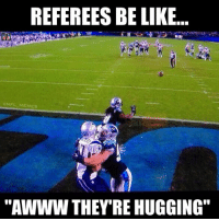 """NFL Referees Logic  http://dailysnark.com/?p=4097: REFEREES BE LIKE.  NFL MEMES  """"AWWW THEY'RE HUGGING NFL Referees Logic  http://dailysnark.com/?p=4097"""