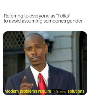 "Well thats a fine how-do-you-do by Zaphoid411 MORE MEMES: Referring to everyone as ""Folks""  to avoid assuming someones gender.  Modern problems require 40s era solutions Well thats a fine how-do-you-do by Zaphoid411 MORE MEMES"