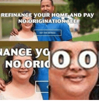 Home, Dank Memes, and Refinance: REFINANCE YOUR HOME AND PAY  NOORIGINATION FEE  GET THE DETAILS  ANCE y  NO ORIO get your pants tailored by @dankmeme.co